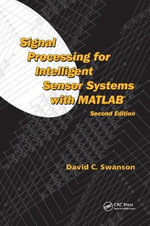 Signal Processing for Intelligent Sensor Networks with MATLAB : Methodology and Analysis - David C. Swanson