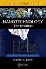 Nanotechnology : The Business - Michael T. Burke
