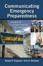 Communicating Emergency Preparedness : Strategies for Creating a Disaster Resilient Public - Damon P. Coppola