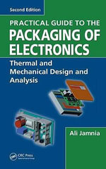 Practical Guide to the Packaging of Electronics : Thermal and Mechanical Design and Analysis - Ali Jamnia