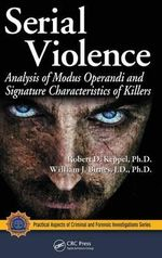 Serial Violence : Analysis of Modus Operandi and Signature Characteristics of Killers - Robert D. Keppel