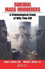 Suicidal Mass Murderers : A Criminological Study of Why They Kill - John Liebert