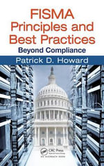 FISMA Principles and Best Practices : Beyond Compliance - Patrick D. Howard
