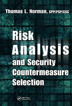 Risk Analysis and Security Countermeasure Selection - CPP/PSP/CSC Thomas L. Norman