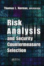 Risk Analysis and Security Countermeasure Selection - CPP/PSP/CSC, Thomas L. Norman