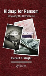 Kidnap for Ransom : Resolving the Unthinkable - Richard P. Wright