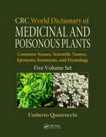 CRC World Dictionary of Medicinal and Poisonous Plants : Common Names, Scientific Names, Eponyms, Synonyms, and Etymology - Umberto Quattrocchi