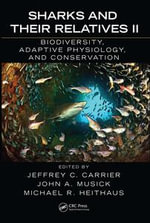 Sharks and Their Relatives II : Biodiversity, Adaptive Physiology, and Conservation - Jeffrey C. Carrier
