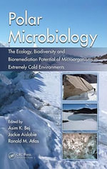 Polar Microbiology : The Ecology, Biodiversity and Bioremediation Potential of Microorganisms in Extremely Cold Environments - Asim K. Bej