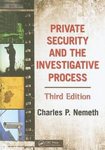 Private Security and the Investigative Process : A Community-Based Approach - Charles P. Nemeth