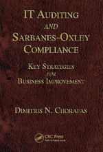 IT Auditing and Sarbanes-Oxley Compliance : Key Strategies For Business Improvement - Dimitris N. Chorafas