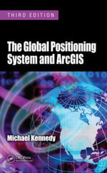 The Global Positioning System and ArcGIS - Michael (Michael J.) Kennedy