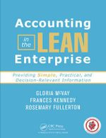 Accounting in the Lean Enterprise : Providing Simple, Practical, and Decision-Relevant Information - Gloria McVay