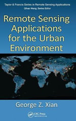 Remote Sensing Applications for the Urban Environment : Remote Sensing Applications Series - George Z. Xian