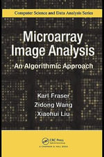 Microarray Image Analysis : An Algorithmic Approach - Karl Fraser