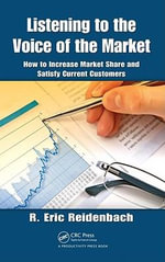 Listening to the Voice of the Market : How to Increase Market Share and Satisfy Current Customers - R. Eric Reidenbach