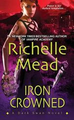 Iron Crowned : Dark Swan - Richelle Mead