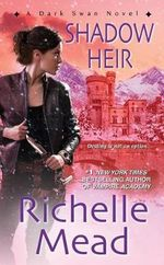 Shadow Heir : Dark Swan Series : Book  4 - Richelle Mead