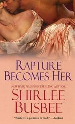 Rapture Becomes Her - Shirlee Busbee