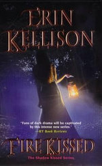 Fire Kissed : The Shadow Kissed Series - Erin Kellison
