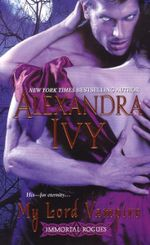 My Lord Vampire : The Immortal Rogues Series - Alexandra Ivy