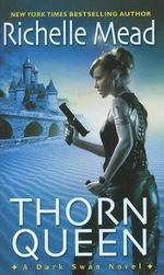Thorn Queen : Dark Swan Series : Book 2 - Richelle Mead