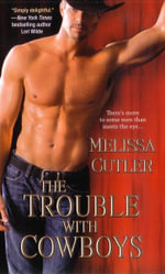 The Trouble with Cowboys : A Catcher Creek Romance - Melissa Cutler