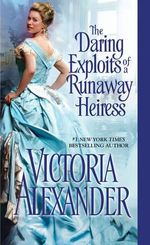 The Daring Exploits of a Runaway Heiress - Victoria Alexander