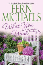 What You Wish for : Dreams Aren't Just Fairytales..... - Fern Michaels