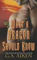 What a Dragon Should Know - G A Aiken