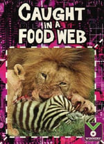 Caught in a Food Web : Life Science. Plants and Animals - Julie Ellis