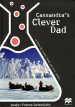 Cassandra's Clever Dad : Books for Future Scientists; Reading age 9.5 years - Dianne Bates