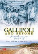 Gallipoli and Beyond : Australia at War 1914-18 - Rex K. Sadler
