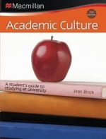 Academic Culture : A Student's Guide to Studying at University - Jean Brick