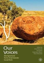 Our Voices : Aboriginal and Torres Strait Islander Social Work : 1st Edition - Bindi Bennett
