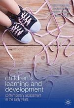 Children's Learning and Development : Contemporary Assessment in the Early Years - Claire McLachlan