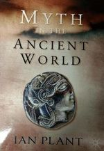 Myth in the Ancient World - Plant Ian