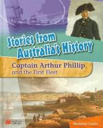 Stories from Australia's History : Capt Arthur Phillip and the First Fleet - Melanie Guile