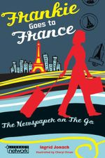 Frankie Goes to France chapter book : The Newspaper on the Go - Ingrid Jonach
