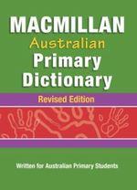 Macmillan Australian Primary School Dictionary : Written for Australian Students, Ages 6-10 - MEA