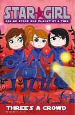 Star Girl : Three's a Crowd : Star Girl Series : Book 4 - Louise Park