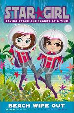 Star Girl : Beach Wipe Out  : Star Girl Series : Book 5 - Louise Park