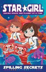 Spilling Secrets : Star Girl Series : Book 13 - Louise Park
