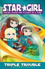 Triple Trouble : Star Girl Series : Book 14 - Louise Park