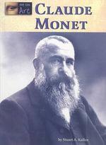 Claude Monet : Eye on Art - Stuart A Kallen