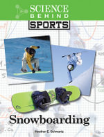 SCIENCE BEHIND SPORTS : SNOWBOARDING -L - Heather E. Schwartz