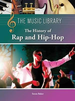 The History of Rap and Hip-Hop : THE HISTORY OF RAP AND HIP HOP FC - Soren Baker