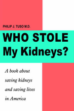 Who Stole My Kidneys? :  A Book about Saving Kidneys and Saving Lives in America - Philip  J. Tuso M.D.