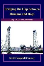Bridging the Gap Between Humans and Dogs :  Dog 1st Aid and Awareness - Scott Campbell Conway