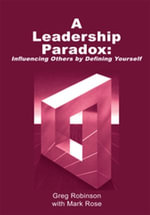 A Leadership Paradox : Influencing Others by Defining Yourself - Greg Robinson